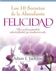 Extracto del libro de Adam Jackson «los 10 secretos de la abundante felicidad»